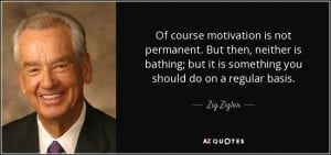 zig-ziglar-quote-of-course-motivation-is-not-permanent-but-then-neither-is-bathing-but-it-is-something