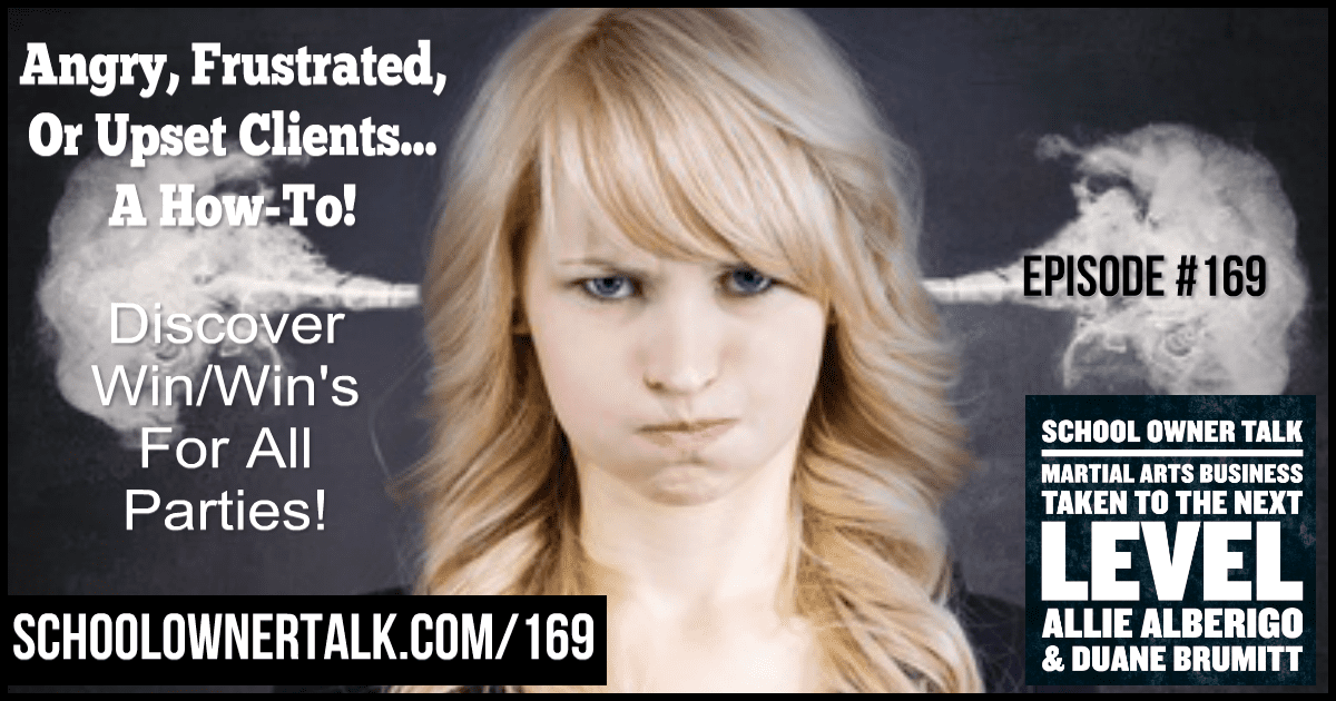 Angry, Frustrated or Upset Clients… A How-To! – Episode #169