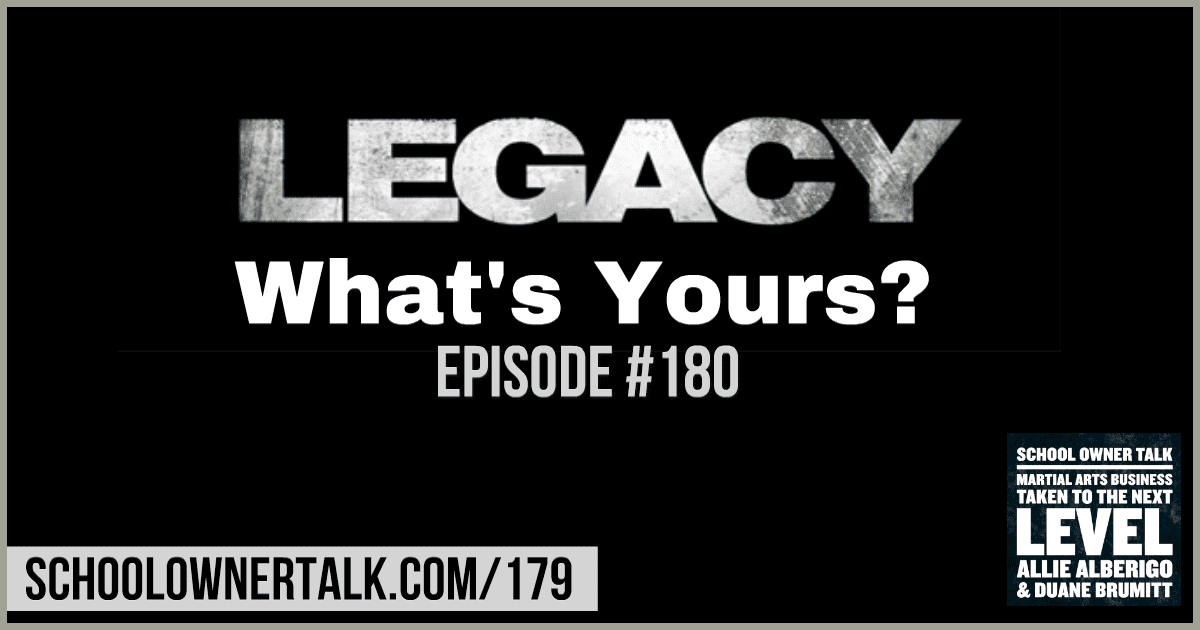 LEGACY… What's Yours? – Episode #180