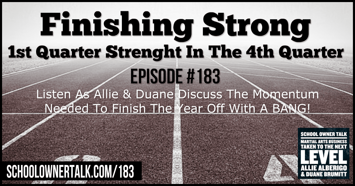 Finishing Strong… 1st Quarter Strength In The 4th Quarter – Episode #183