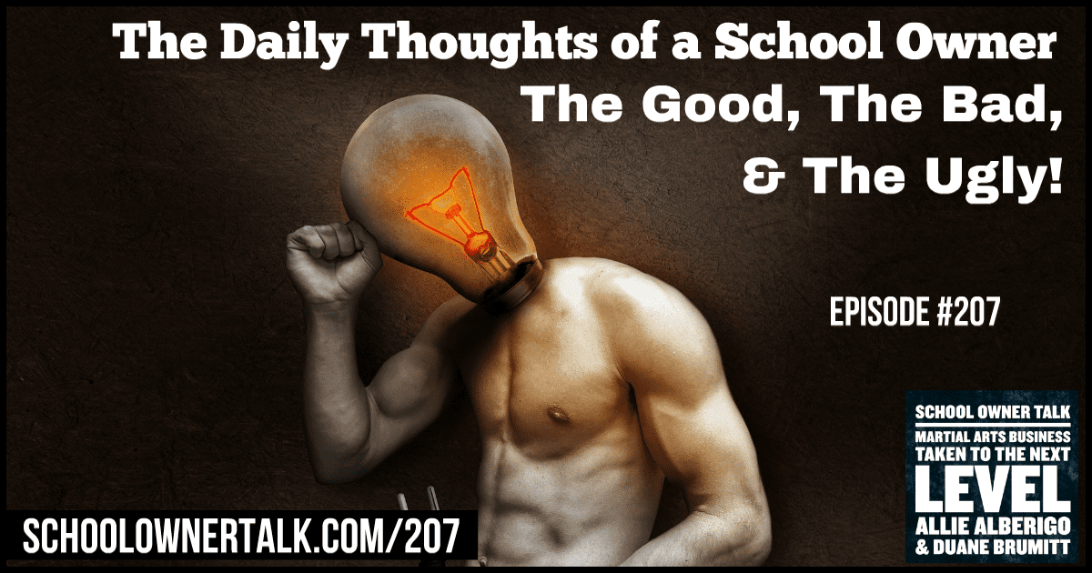 The Daily Thoughts of a School Owner… The Good, The Bad, & The Ugly! – Episode #207
