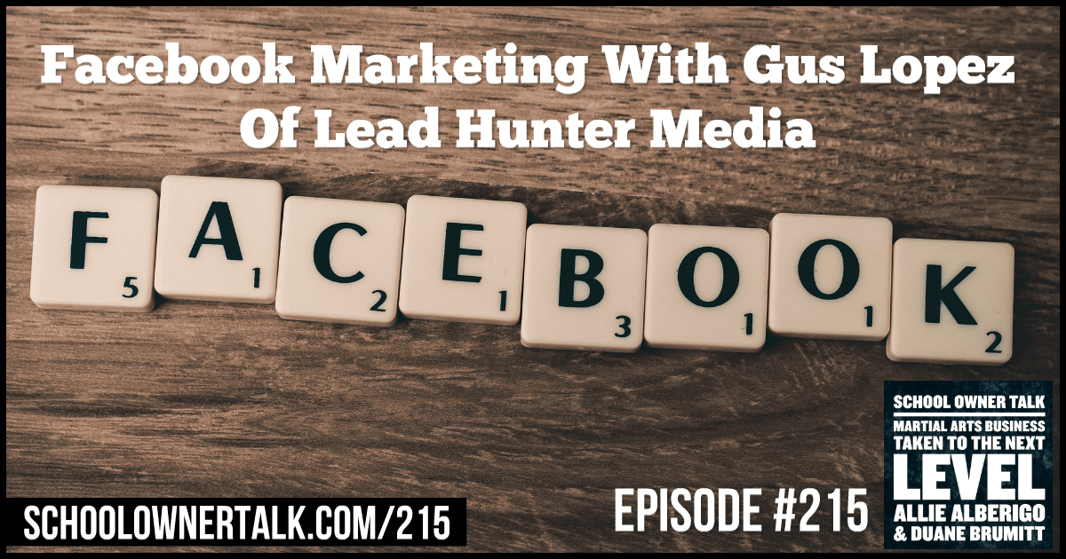 Facebook Marketing With Gus Lopez Of Lead Hunter Media – Episode #215