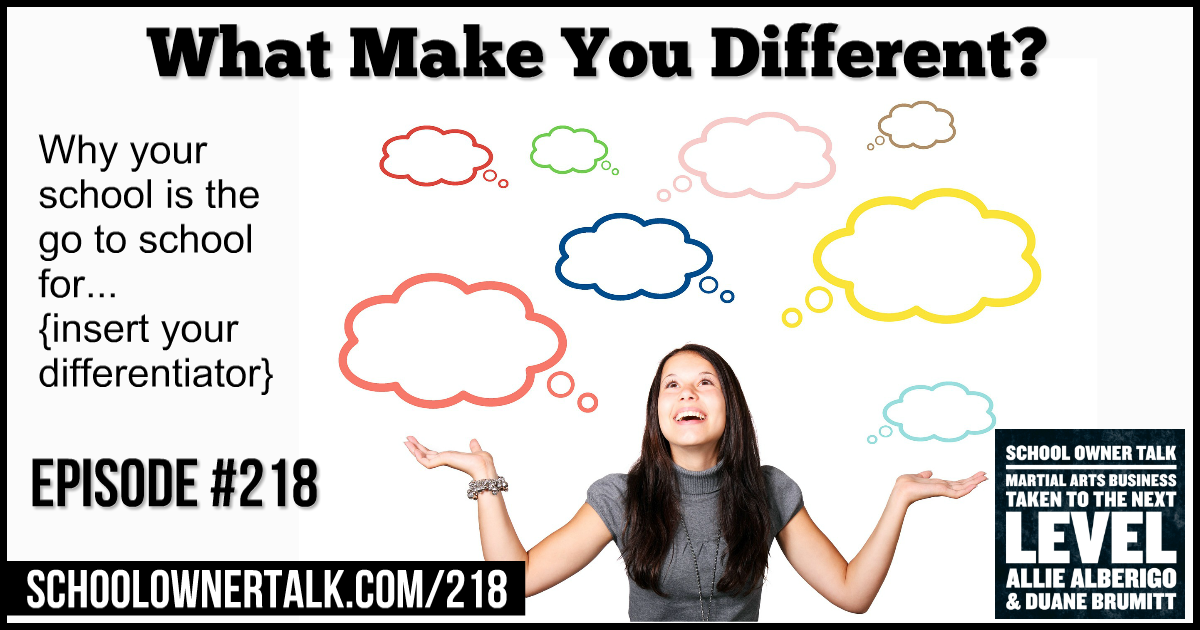 What Makes You Different? Why your school is the go to school for… (insert your differentiator) – Episode #218