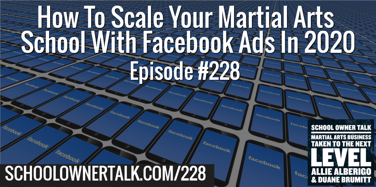 228. How To Scale Your Martial Arts School With Facebook Ads In 2020