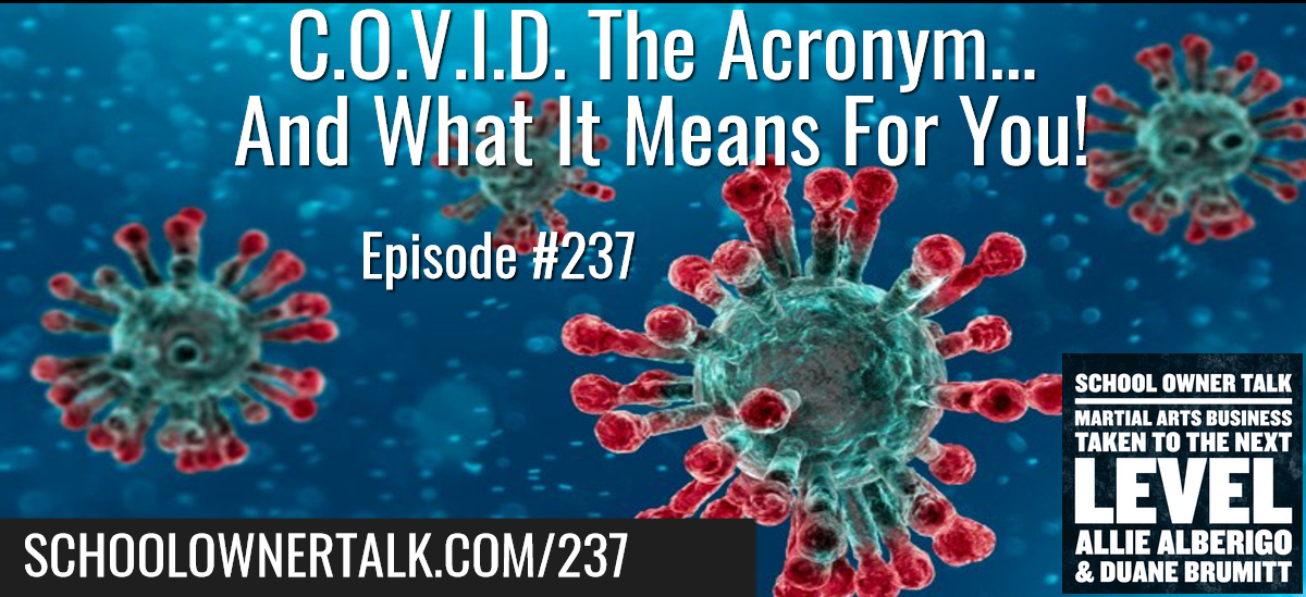 237. C.O.V.I.D. The Acronym… And What It Means For You!