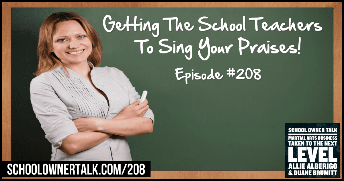 Getting The School Teachers To Sing Your Praises – Episode #208