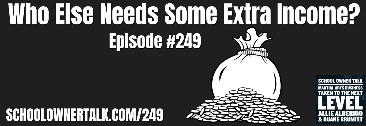 249. Who Else Needs Some Extra Income?