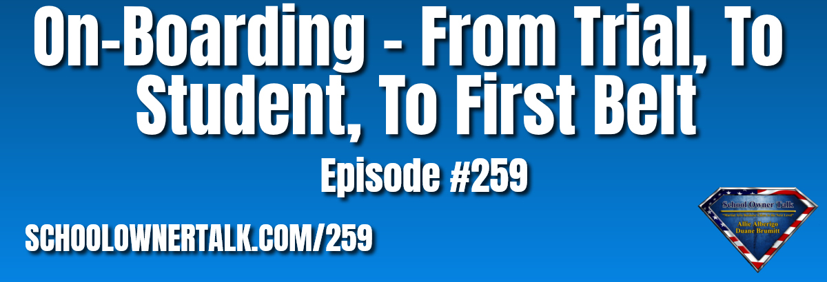 259. Onboarding – From Trial, To Student, To First Belt,